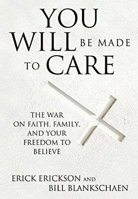 You Will be Made to Care: The War on Faith Family and Your Freedom to Believe,H