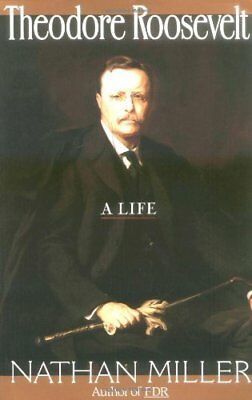 Theodore Roosevelt: A Life,PB,Nathan Miller - NEW
