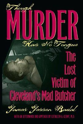 Though Murder Has No Tongue: The Lost Victim of Clevelands Mad Butcher (True Cr