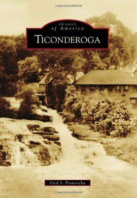 Ticonderoga (Images of America Series),PB,Fred V. Provoncha - NEW