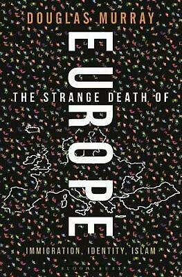 The Strange Death of Europe: Immigration, Identity, and Islam: Immigration, Iden