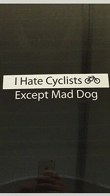 """I Hate Cyclist Except Mad dog"" Bumper sticker"