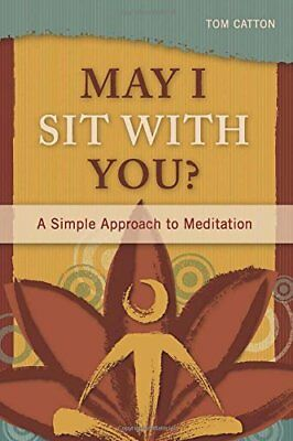 May I Sit With You?: A Simple Approach to Meditation,PB,Tom Catton - NEW