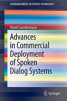 Advances in Commercial Deployment of Spoken Dialog Systems (Springer Briefs in