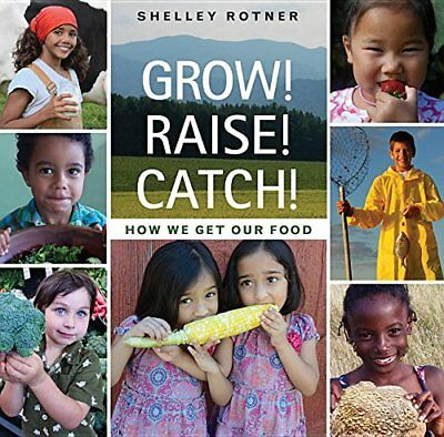Grow! Raise! Catch!: How We Get Our Food,HC,Shelley Rotner - NEW