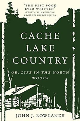 Cache Lake Country: Or, Life in the North Woods,PB,John J. Rowlands - NEW