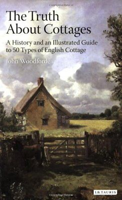 The Truth About Cottages: A History and an Illustrated Guide to 50 Types of Eng