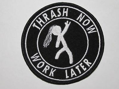 THRASH NOW WORK LATER embroidered NEW patch thrash metal
