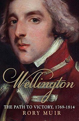 Wellington: The Path to Victory 1769-1814,PB,Rory Muir - NEW