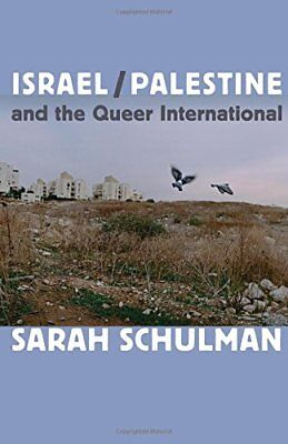 Israel/Palestine and the Queer International,PB,Sarah Schulman - NEW
