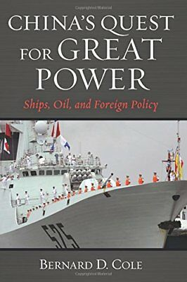 China's Quest for Great Power: Ships, Oil, and Foreign Policy,HB,Bernard D. Col