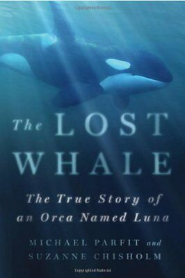The Lost Whale: The True Story of an Orca Named Luna,HC,Michael Parfit - NEW