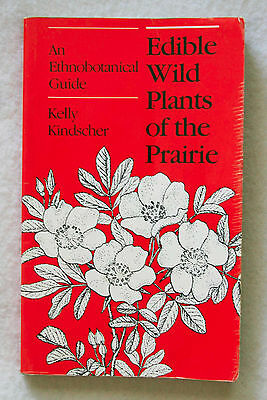 Edible Wild Plants of the Prairie : An Ethnobotanical Guide by Kelly...