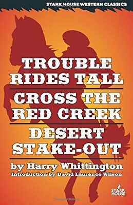 Trouble Rides Tall / Cross the Red Creek / Desert Stake-out,PB,Harry Whittingto