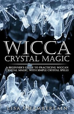 Wicca Crystal Magic: A Beginners Guide to Practicing Wiccan Crystal Magi... Book