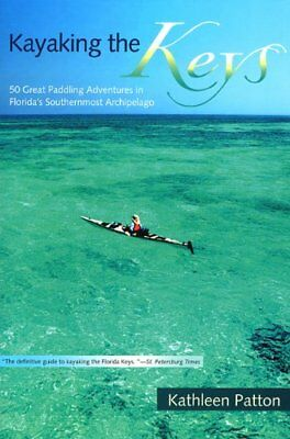 Kayaking the Keys: Fifty Great Paddling Trips in Floridas Southernmost Archipel