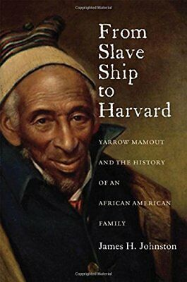 From Slave Ship to Harvard: Yarrow Mamout and the History of an African America