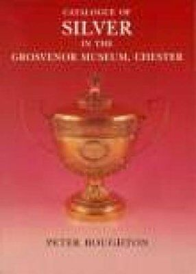 Catalogue of Silver in the Grosvenor Museum Chester,PB,Boughton, P. J. - NEW