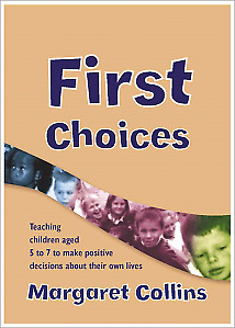 First Choices: Teaching Children Aged 4-8 to Make Positive Decisions about Thei