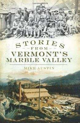 Stories from Vermont's Marble Valley,HB,Mike Austin - NEW