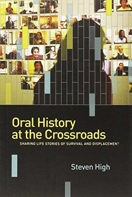 Oral History at the Crossroads: Sharing Life Stori,PB,Steven High - NEW