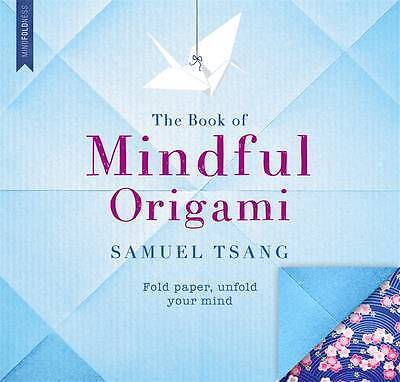 The Book of Mindful Origami: Fold paper, unfold , Tsang, Samuel, New