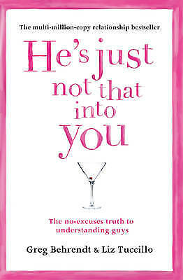 He's Just Not That Into You: The No-Excuses Trut, Greg Behrendt, Liz Tuccillo, N
