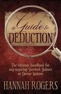 A Guide to Deduction: The Ultimate Handbook for Any Aspiring Sherlock Holmes...