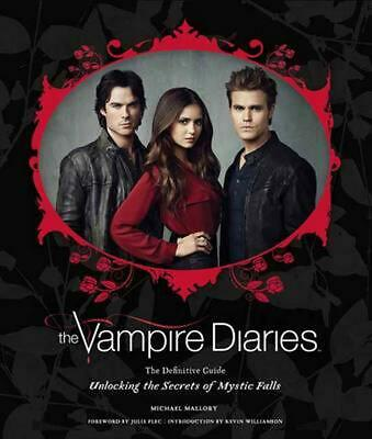 The Vampire Diaries: The Definitive Guide: Unlocking the Secrets of Mystic Falls