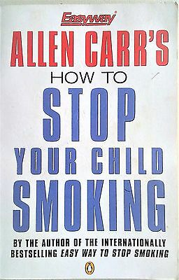 HOW TO STOP YOUR CHILD SMOKING Allen Carr 1999 Teenage Quit Parenting Book Alan