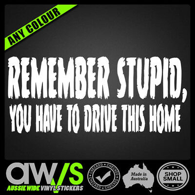 Remember Stupid Sticker Decal 4X4 Drift  Diesel Car Ute 4Wd Funny Mx Send It