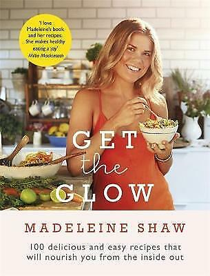 Get The Glow: Delicious and Easy Recipes That Wi, Shaw, Madeleine, New