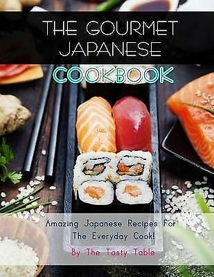 The Gourmet Japanese Cookbook Amazing Japanese Recipes for E by Table Tasty
