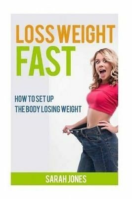 Loss Weight Fast: How to Set Up the Body Losing Weight. by Jones, Sarah