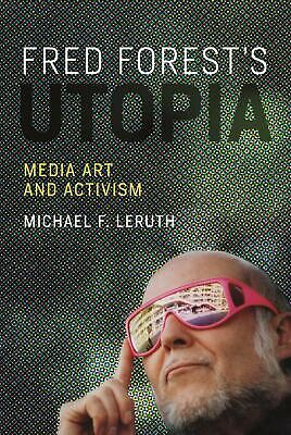 Fred Forest's Utopia: Media Art and Activism by Michael F. Leruth Hardcover Book