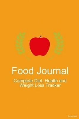 Food Journal: Complete Diet, Health, and Weight Loss Tracker - Ap 9781508471080