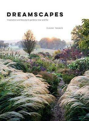 Dreamscapes: Inspiration and beauty in gardens near and far by Claire Takacs Har