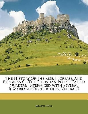 The History of the Rise, Increase, and Progress of the Christian  9781286202579