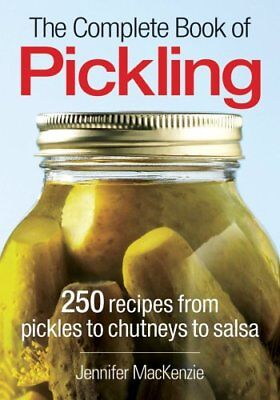 The Complete Book of Pickling: 250 Recipes from Pickles to Chutneys to Salsas,P