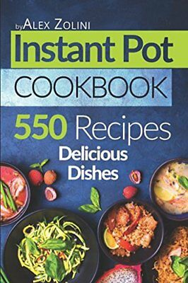 Instant Pot Cookbook: 550 Delicious Dishes Recipes, Healthy Meals. (Paperback)