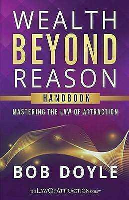 Wealth Beyond Reason: Mastering the Law of Attraction by Doyle, Bob -Paperback