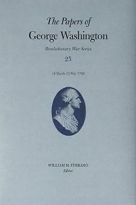 The Papers of George Washington: 10 March-12 May 1780 by George Washington Hardc