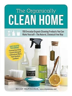 The Organically Clean Home 150 Everyday Organic Cleaning Product by Rapinchuk Be