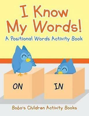 I Know My Words! Positional Words Activity Book by Bobo's Children Activity Book
