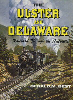 The ULSTER and DELAWARE: Railroad through the CATSKILLS -- (NEW)