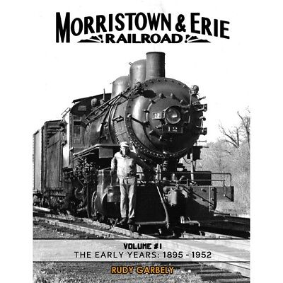 MORRISTOWN & ERIE RAILWAY, Vol. 1 – The Early Years: 1895-1952 -- (NEW BOOK)