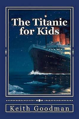 The Titanic for Kids: The English Learning Tree by Goodman, Keith -Paperback