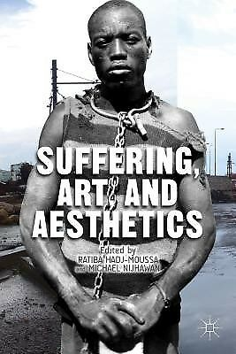 Suffering, Art, and Aesthetics by Hadj-Moussa, R. -Hcover