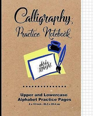 Calligraphy Practice Notebook: Upper and Lowercase Calligraphy Al 9781543208733