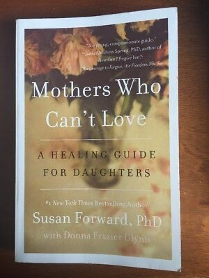 Mothers Who Can't Love : A Healing Guide for Daughters by Susan Forward and Don…